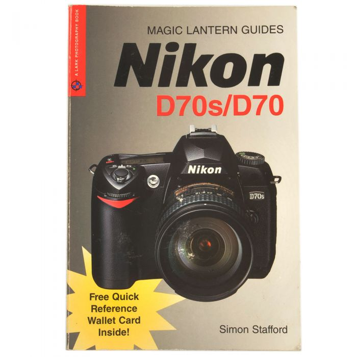 D70S/D70 Magic Lantern Guides,Stafford, Soft Cover,2005, 240 Pages